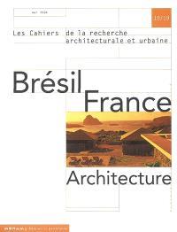 Cahiers de la recherche architecturale et urbaine (Les). n° 18-19, Brésil, France : architecture