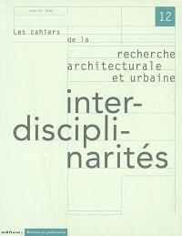 Cahiers de la recherche architecturale et urbaine (Les). n° 12, Interdisciplinarités