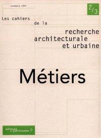 Cahiers de la recherche architecturale et urbaine (Les). n° 2-3, Métiers, professions