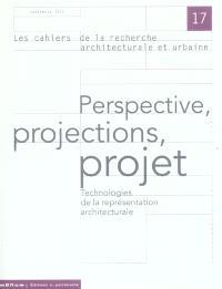 Cahiers de la recherche architecturale et urbaine (Les), Perspective, projection, projet