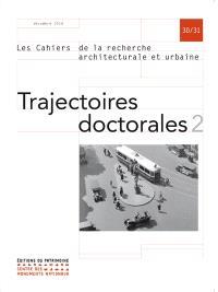 Cahiers de la recherche architecturale et urbaine (Les). n° 30-31, Trajectoires doctorales 2