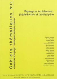 Cahiers thématiques. n° 13, Paysage vs architecture : (in)distinction et (in)discipline
