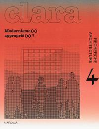 Clara : architecture, recherche. n° 4, Modernisme(s) approprié(s) ?