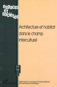 Espaces et sociétés. n° 2-3 (2003), Architecture et habitat dans le champ interculturel