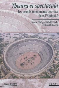 Etudes de lettres. n° 1-2 (2011), Theatra et spectacula : les grands monuments des jeux dans l'Antiquité