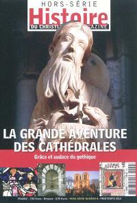 Histoire du christianisme magazine, hors série. n° 4, La grande aventure des cathédrales : grâce et audace du gothique