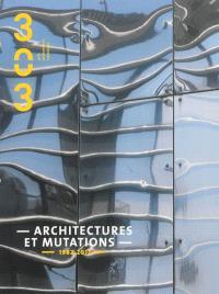 Trois cent trois-Arts, recherches et créations. n° 126, Architectures et mutations 1982-2012