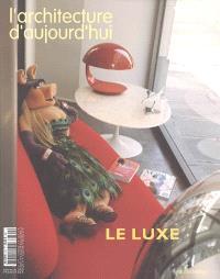 Architecture d'aujourd'hui (L'). n° 360, Le luxe