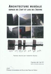 Figures de l'art. n° 21, Architecture muséale : espace de l'art et lieu de l'oeuvre