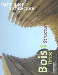 Techniques et architecture. n° 476, Bois 1 : structure = Timber 1 : structure