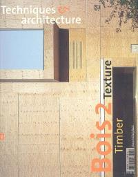 Techniques et architecture. n° 477, Bois 2 : texture = Timber 2 : texture