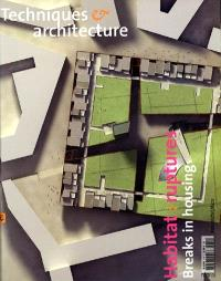 Techniques et architecture. n° 474, Habitat : ruptures = Breaks in housing