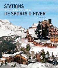 Stations de sports d'hiver : urbanisme & architecture, Rhône-Alpes