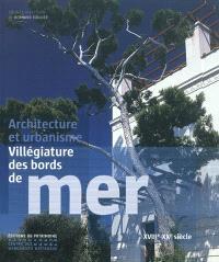 Architecture et urbanisme : villégiature des bords de mer, XVIIIe-XXe siècle