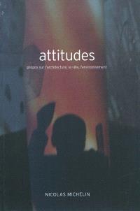 Attitudes : propos sur l'architecture, la ville, l'environnement