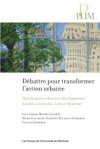 Débattre pour transformer l'action urbaine  : planification urbaine et développement durable à Grenoble, Lyon et Montréal