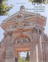 François de La Valfenière et son agence : Avignon, le Comtat, Lyon enfin : la riche carrière du père de l'architecture provençale à l'époque baroque