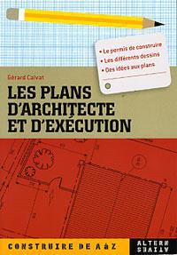 Les plans d'architecte et d'exécution : le permis de construire, les différents dessins, des idées aux plans