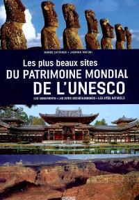 Les plus beaux sites du patrimoine mondial de l'Unesco : les monuments, les sites archéologiques, les sites naturels