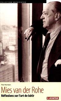 Mies van der Rohe : réflexions sur l'art de bâtir