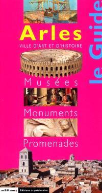 Arles, ville d'art et d'histoire : musées, monuments, promenades