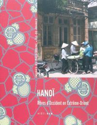 Hanoï : rêves d'Occident en Extrême-Orient : Viêt-Nam