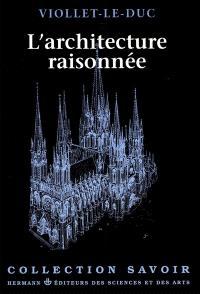 L'Architecture Raisonnée : extrait du Dictionnaire de l'architecture française