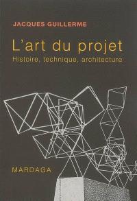 L'art du projet : histoire, technique, architecture