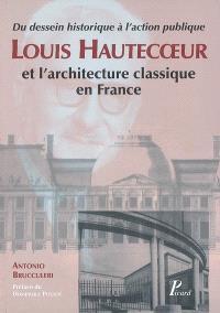 Louis Hautecoeur et l'architecture classique en France : du dessin historique à l'action publique