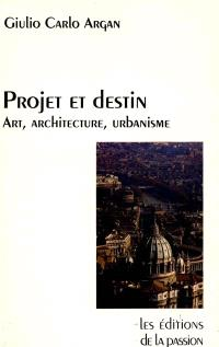 Projet et destin : art, architecture, urbanisme