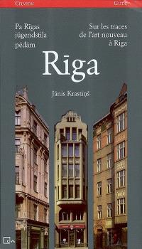 Riga : pa Rigas jugendstila pedam : celvedis = Riga : sur les traces de l'art nouveau à Riga : guide