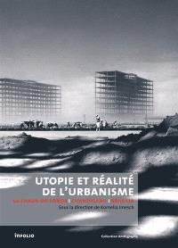 Utopie et réalité de l'urbanisme : La Chaux-de-Fonds-Chandigarh-Brasilia