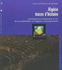Algérie, traces d'histoire : architecture urbanisme & art de la préhistoire à l'Algérie contemporaine