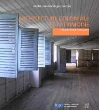 Architecture coloniale et patrimoine : l'expérience française : actes de la table ronde, Paris, 17-19 septembre 2003