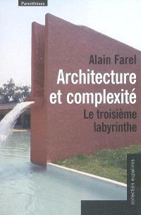 Architecture et complexité : le troisième labyrinthe