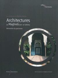 Architectures au Maghreb : XIXe-XXe siècles : réinvention du patrimoine