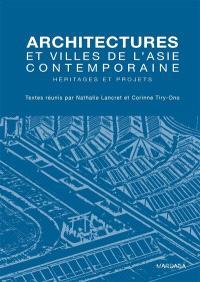 Architectures et villes de l'Asie contemporaine : héritages et projets