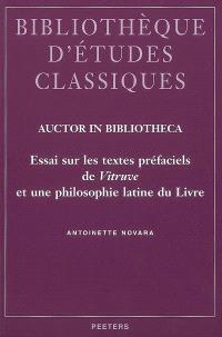Auctor in bibliotheca : essai sur les textes préfaciels de Vitruve et une philosophie latine du livre
