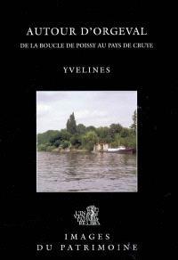 Autour d'Orgeval : de la boucle de Poissy au pays de Cruye, Yvelines