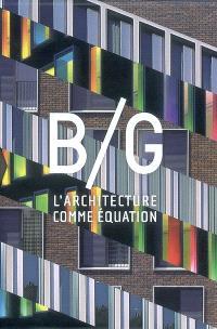 B-G : l'architecture comme équation