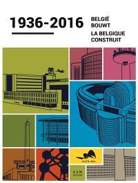 België bouwt : 1936-2016 = La Belgique construit
