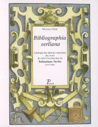 Bibliographia serliana : catalogue des éditions imprimées des livres du traité d'architecture de Sebastiano Serlio (1537-1681)