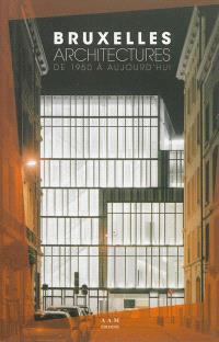Bruxelles architectures : de 1950 à aujourd'hui