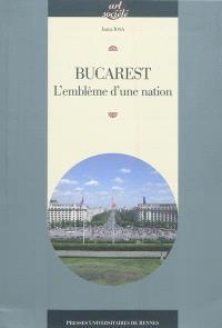 Bucarest : l'emblème d'une nation