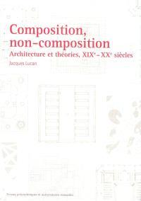 Composition, non-composition : architecture et théories, XIXe-XXe siècles