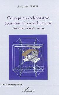 Conception collaborative pour innover en architecture : processus, méthodes, outils