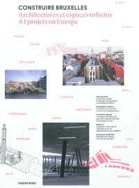 Construire Bruxelles : architectures et espaces urbains, 44 projets en Europe