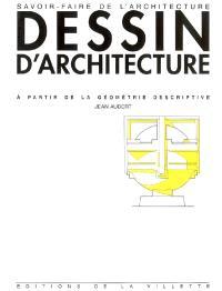 Cours de dessin d'architecture à partir de la géométrie descriptive : à l'usage des élèves de première année des écoles d'architecture