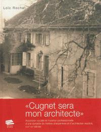 Cugnet sera mon architecte : ascension sociale et mutation professionnelle d'une dynastie de maîtres charpentiers et d'architectes vaudois, XVIIIe-XIXe siècles