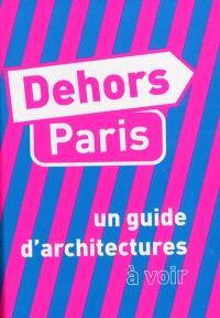 Dehors Paris : un guide d'architecture à voir. Dehors Paris : un guide d'architectures à imaginer